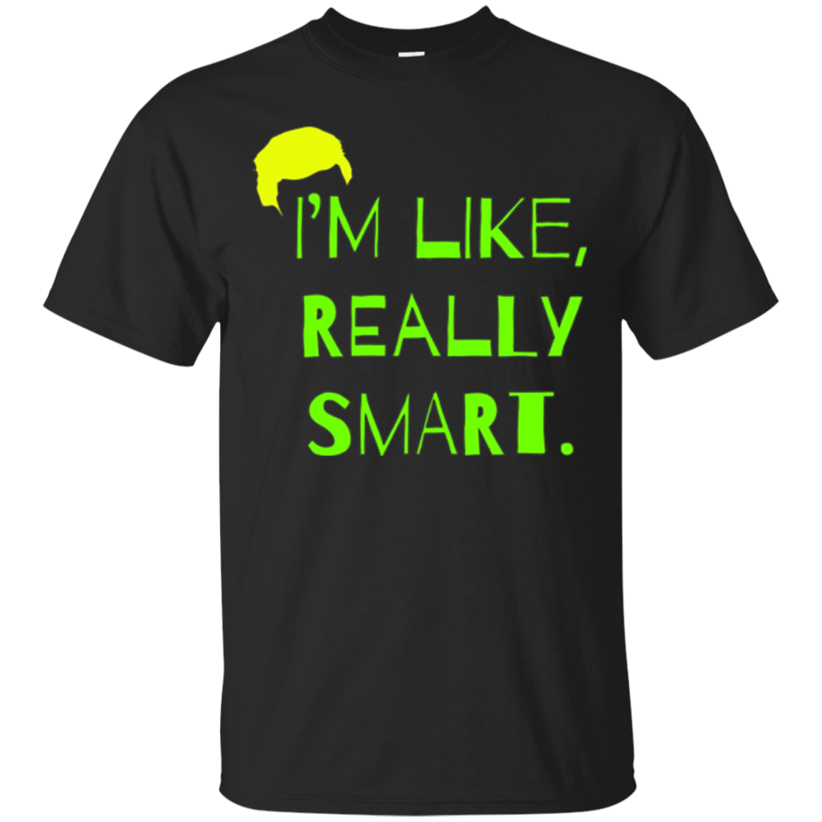 I'm Like Really Smart - A Stable Genius Crazy Fun Tee Shirt