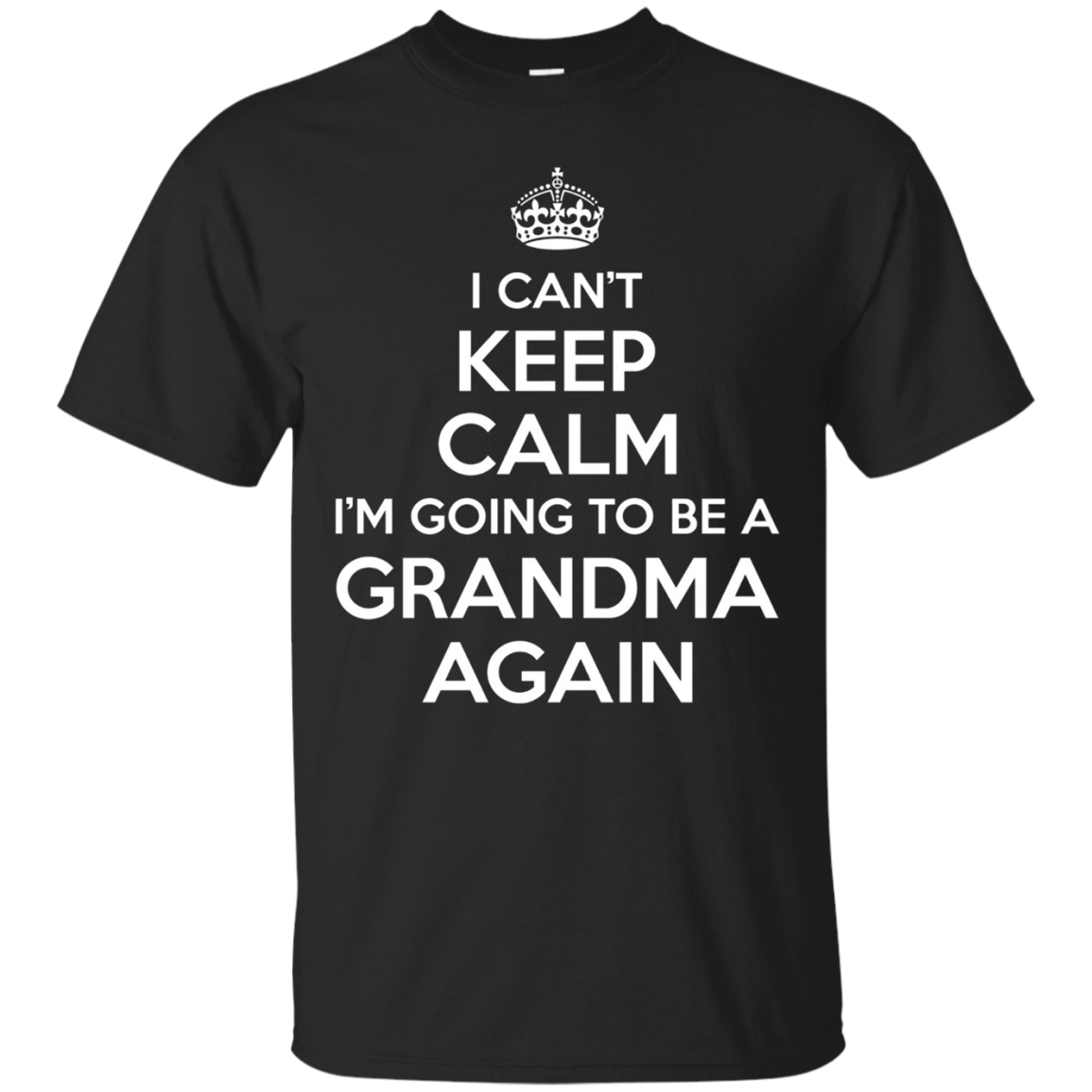 I Can't Keep Calm I'm Going To Be Be Grandma Again T-shirt