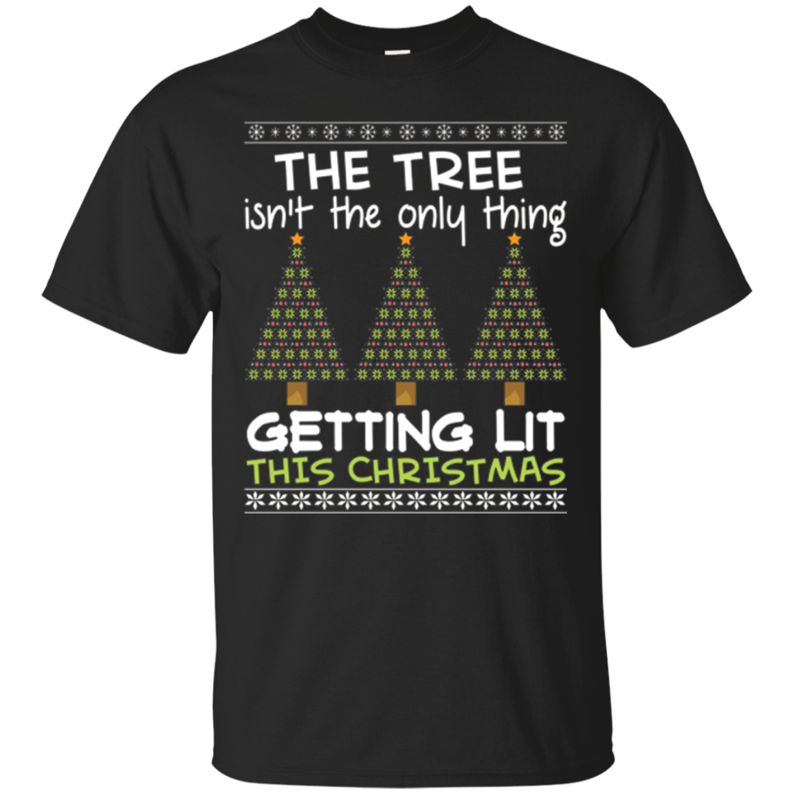 The Tree Isn't The Only Thing Getting Lit This Xmas T-Shirt