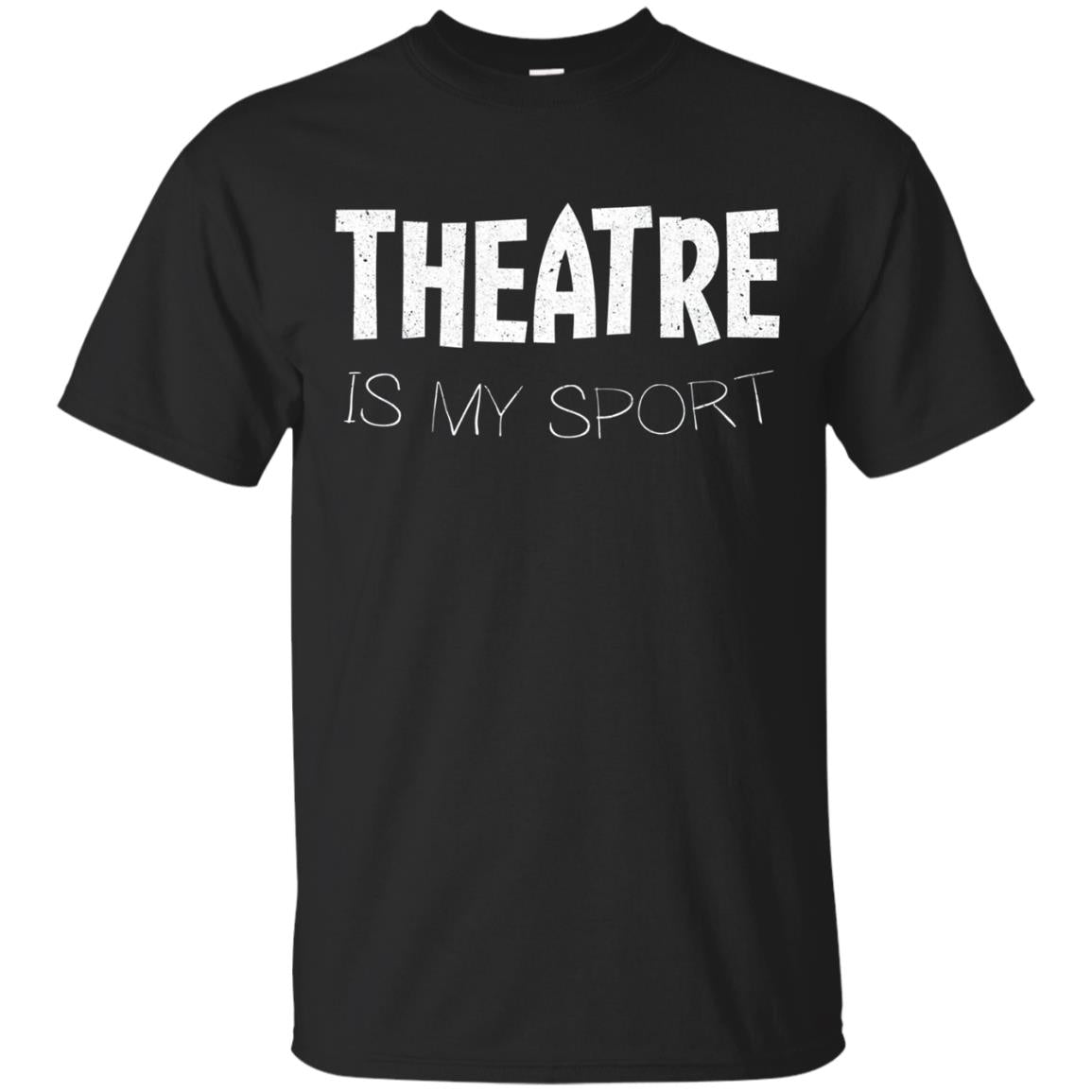 Theatre Is My Sport T-Shirt Funny Actor Actress Gift