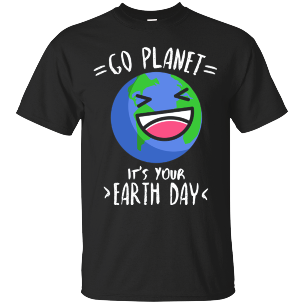 Funny Go Planet It's Your Earth Day 2018 Quote T-Shirt