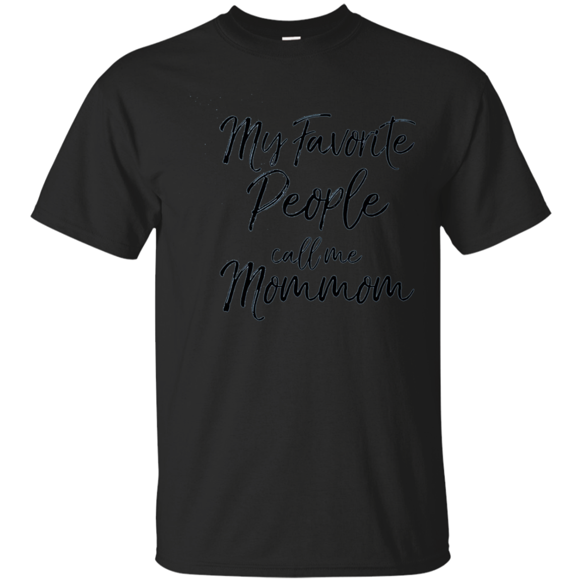 My Favorite People call me Mommom Shirt Grandma Black Tee
