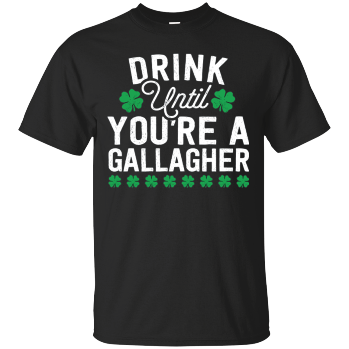 Drink Until You're a Gallagher - Funny St Patrick Day Tshirt