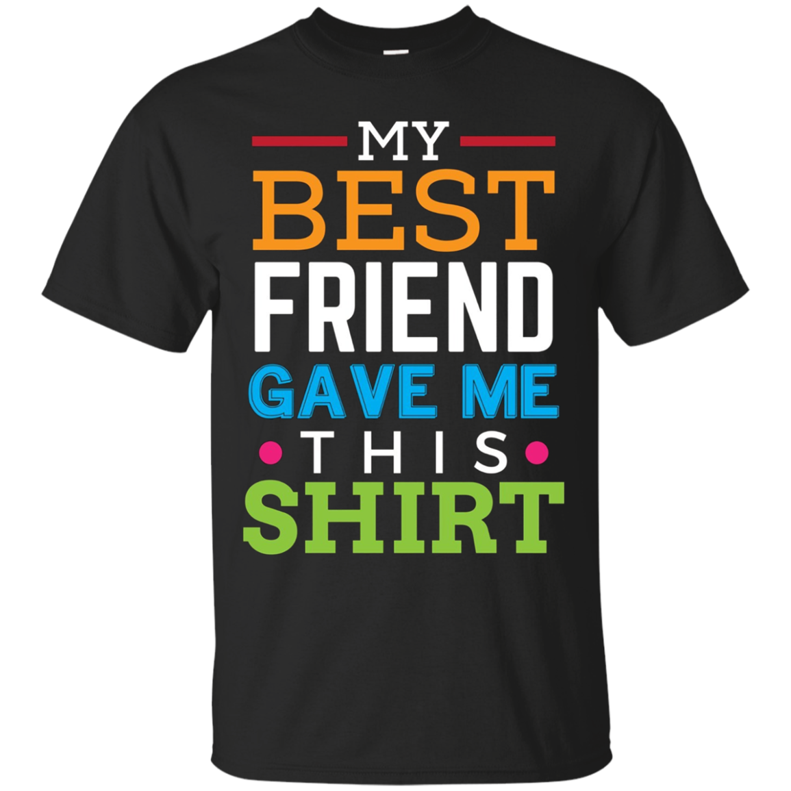 My Best Friend Gave Me This Shirt Tee BFF