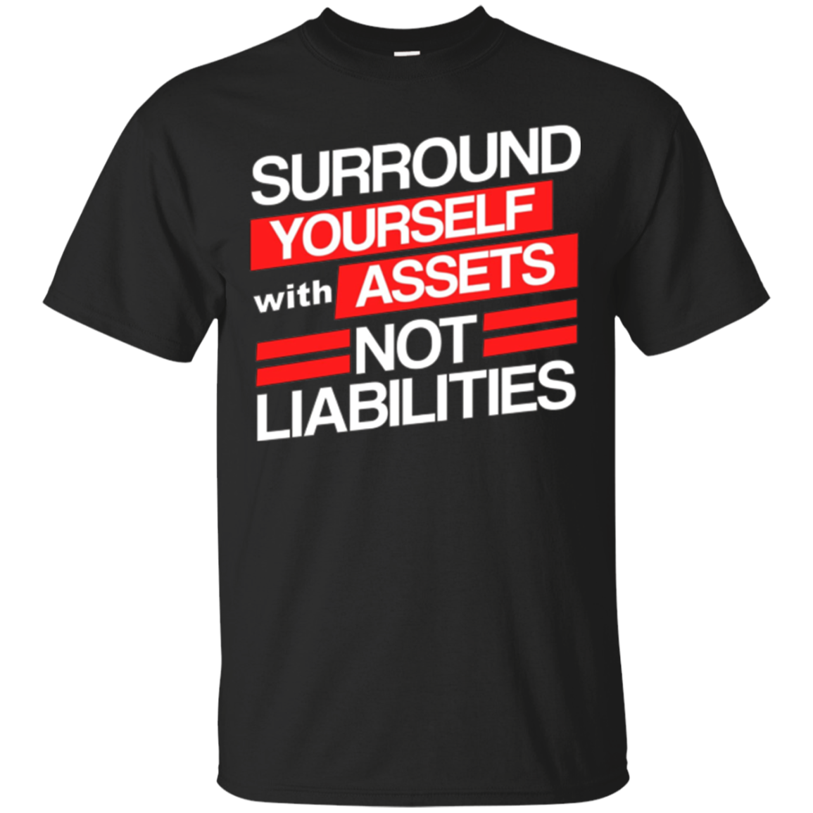 Surround Yourself Assets Not Liabilities Accountant T-Shirt