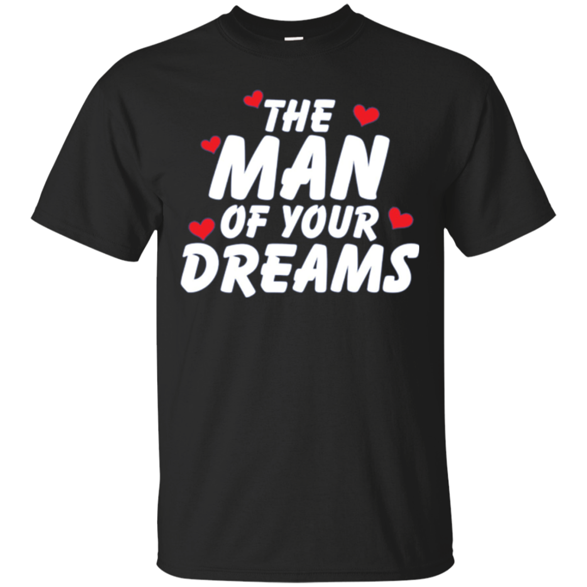 The Man Of Your Dreams | Fun Valentine's Day Shirt
