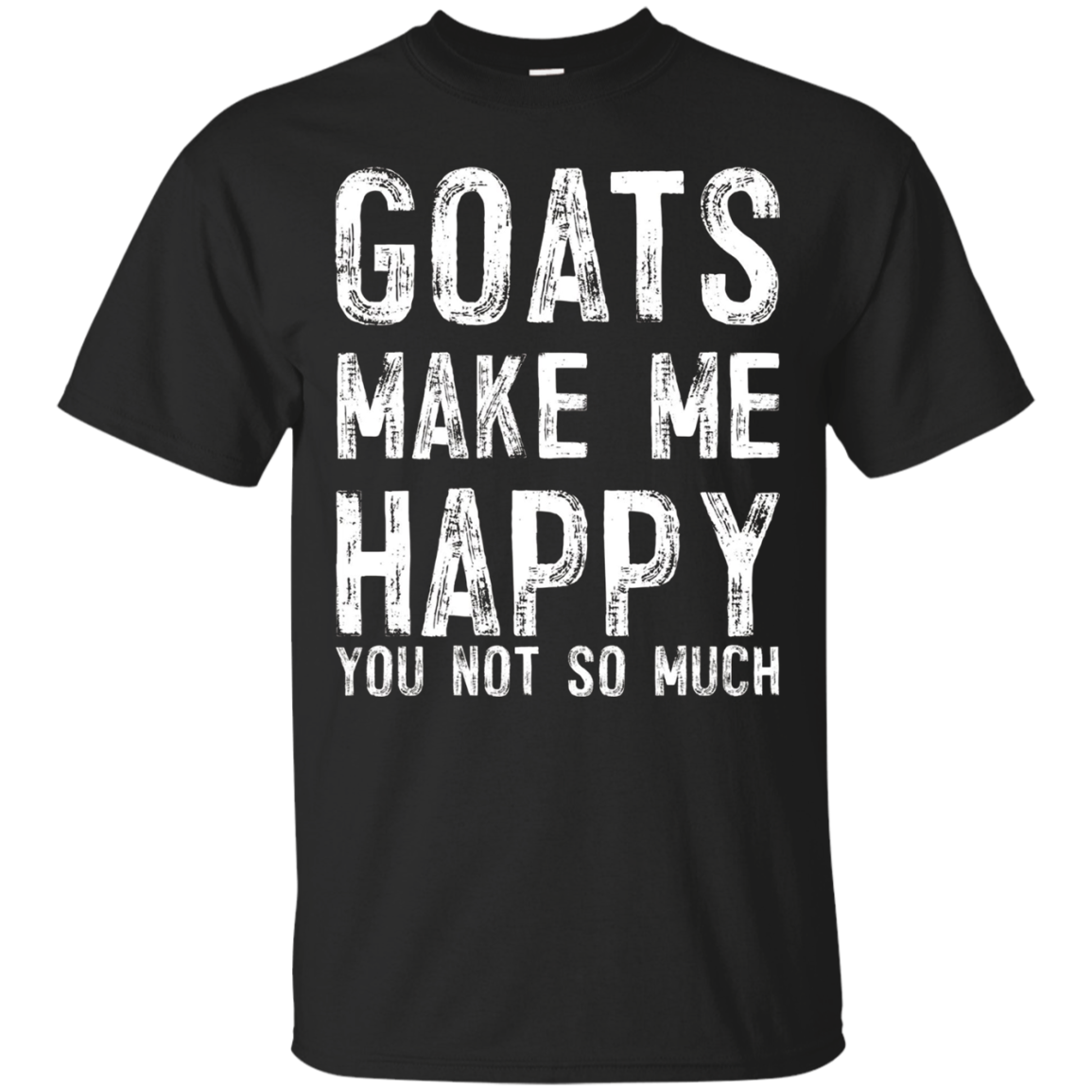 Goats Make Me Happy You Not So Much Gift Shirt