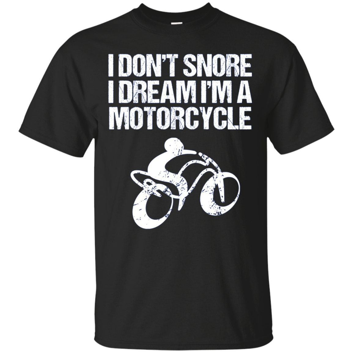 I Don't Snore I Dream I'm A Motorcycle Funny Motorcy TShirt