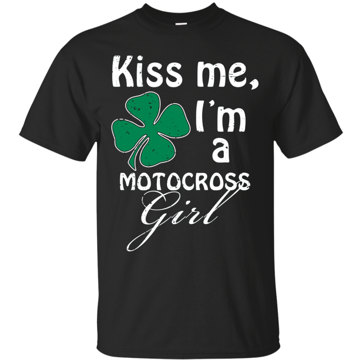 Kiss Me I'm A Motocross Girl St. Patrick Day T Shirt