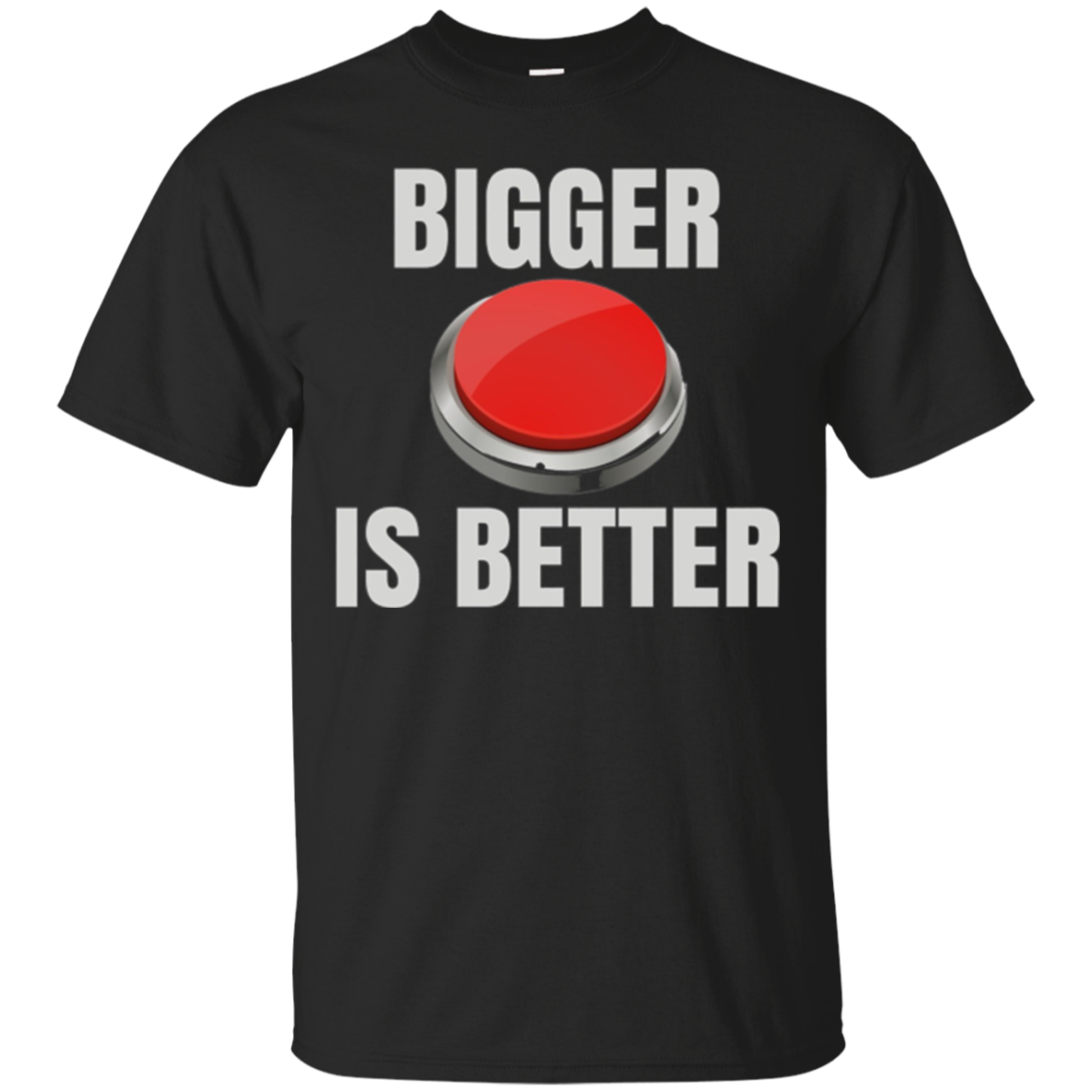 Bigger Is Better Trump Button Funny Quote T Shirt