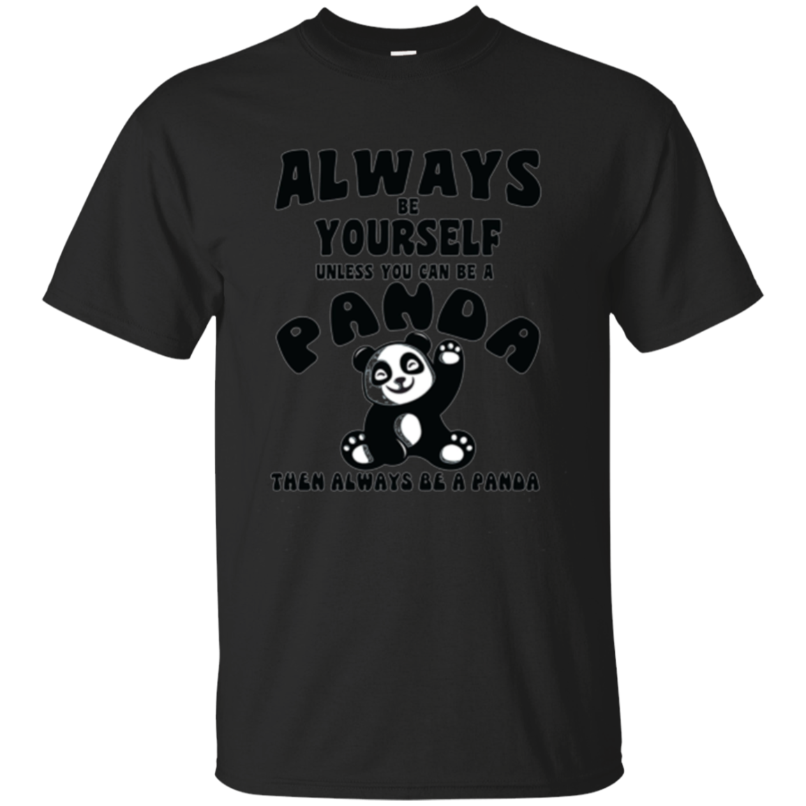 Always Be Yourself Unless You Can Be A Panda Funny Shirt
