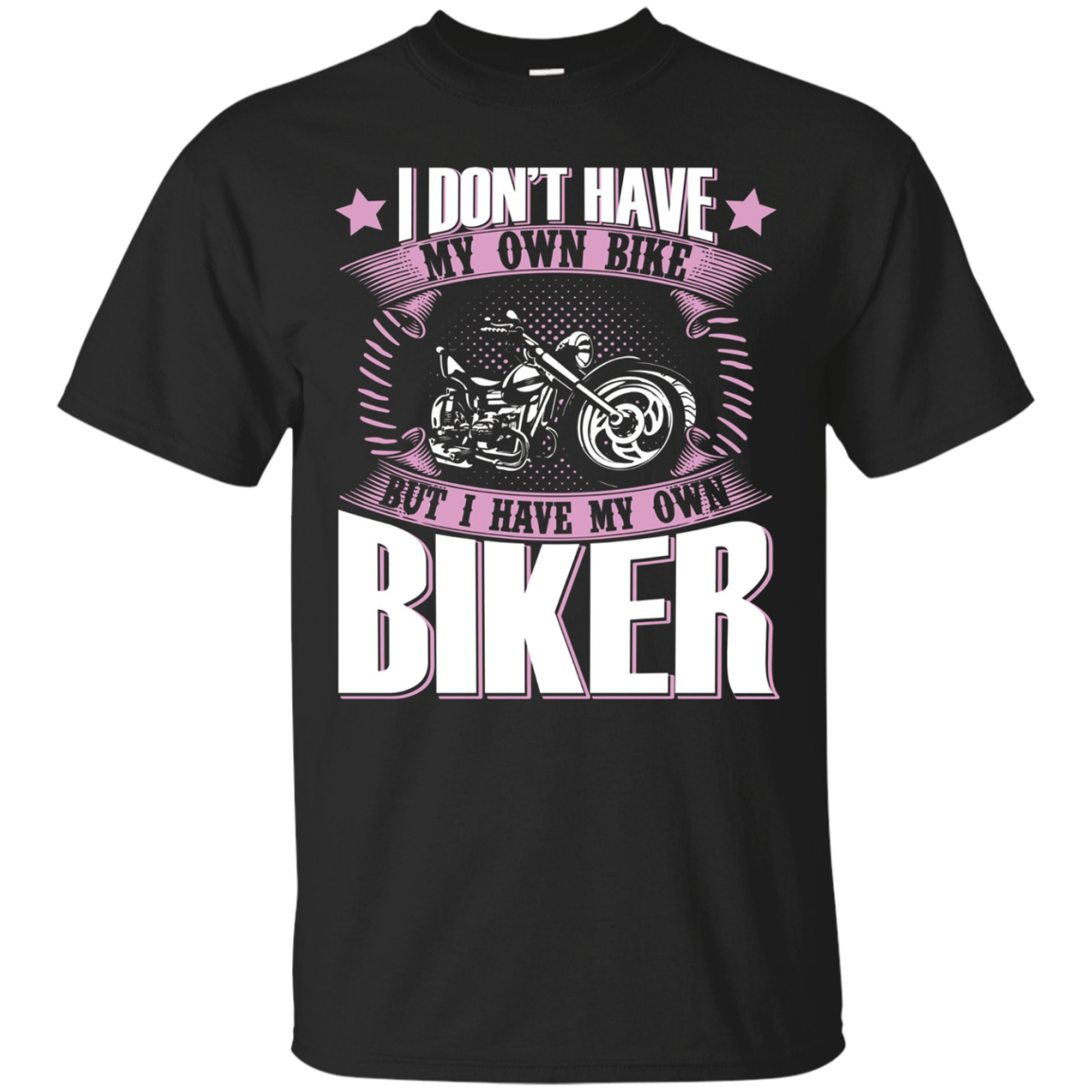 I Don't Have My Own Bike But I Have My Own Biker T-shirt