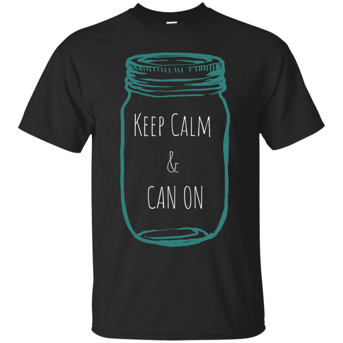 Keep Calm and Can On - Funny Canning Season T-Shirt