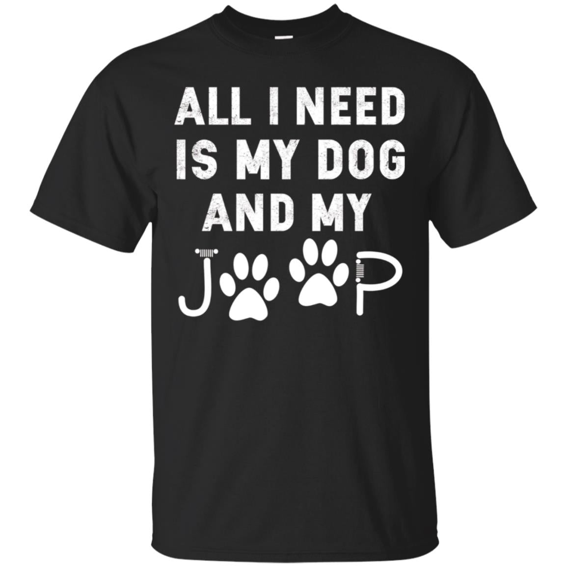All I need is my dog and my jeep funny dog lover Tee Shirt