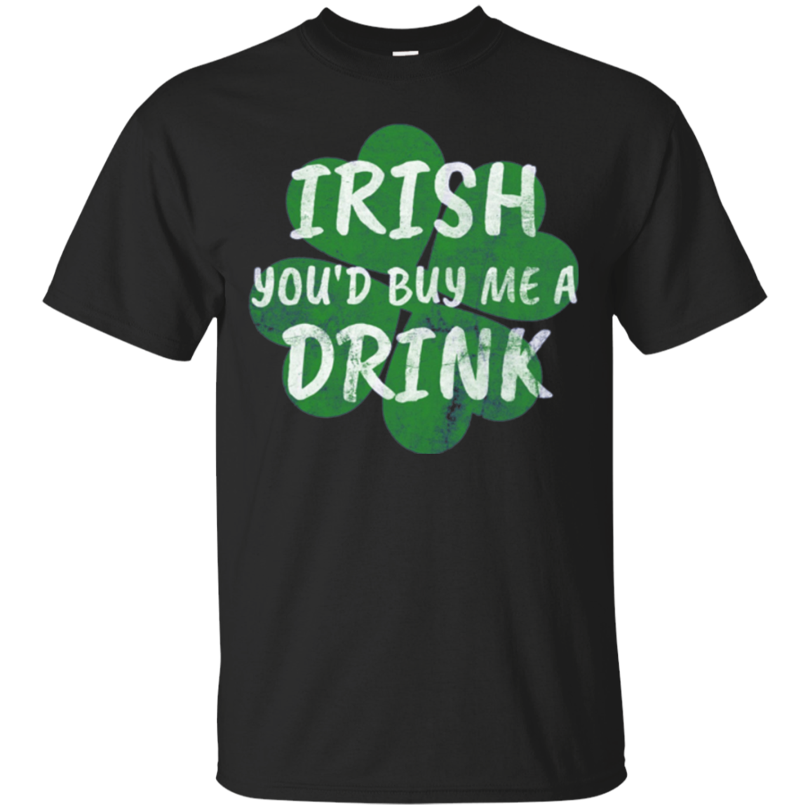 Irish You'd Buy Me a Drink T-Shirt Funny St. Patrick's Day