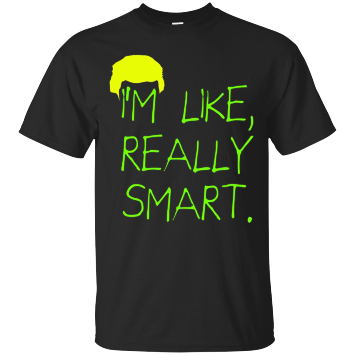 I'm Like Really Smart - A Stable Genius Crazy Fun Shirt Gift