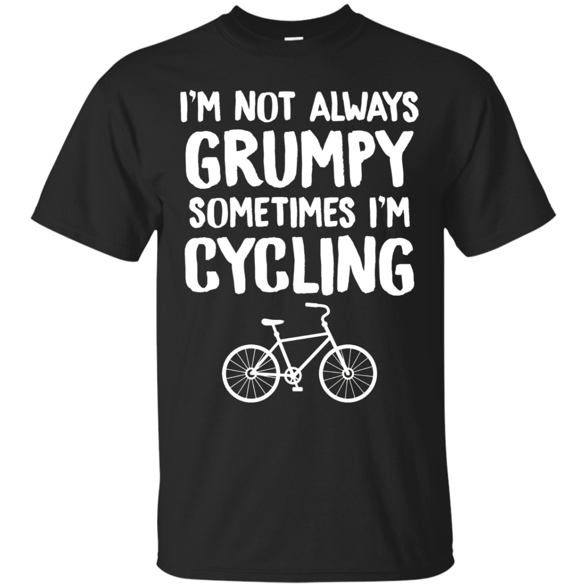 I'm Not Always Grumpy Sometimes I'm Cycling Bike T-Shirts