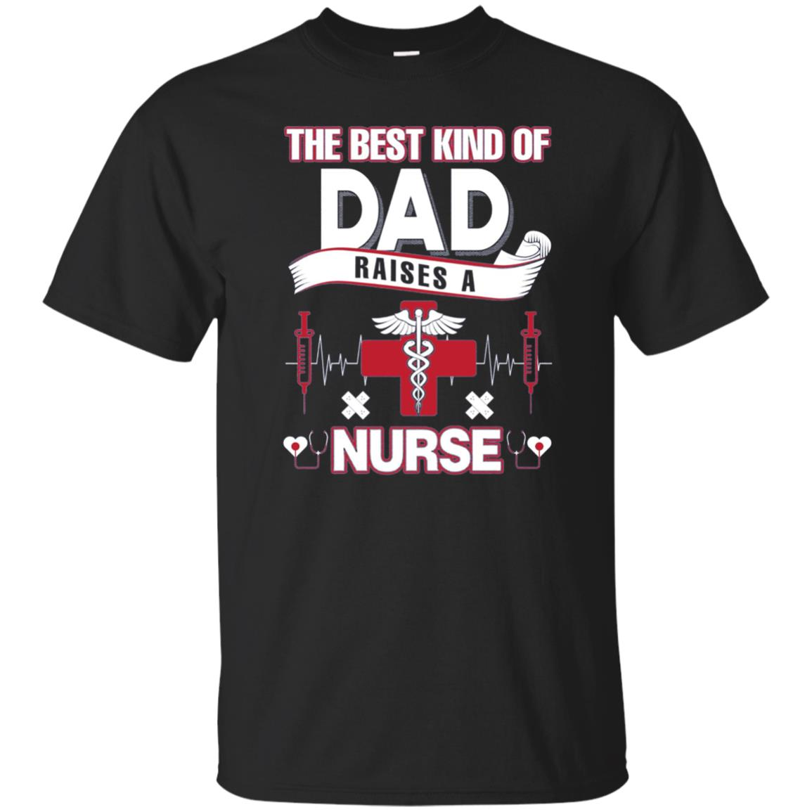 Best Kind Of Dad Raise A Nurse Shirt For Men Women
