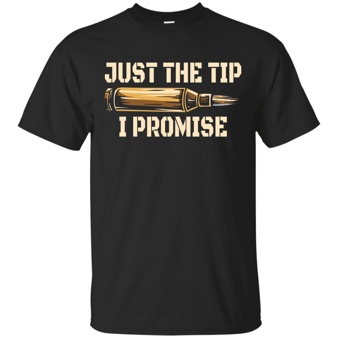 JUST THE TIP I PROMISE Funny Guns & Ammo Premium T Shirt