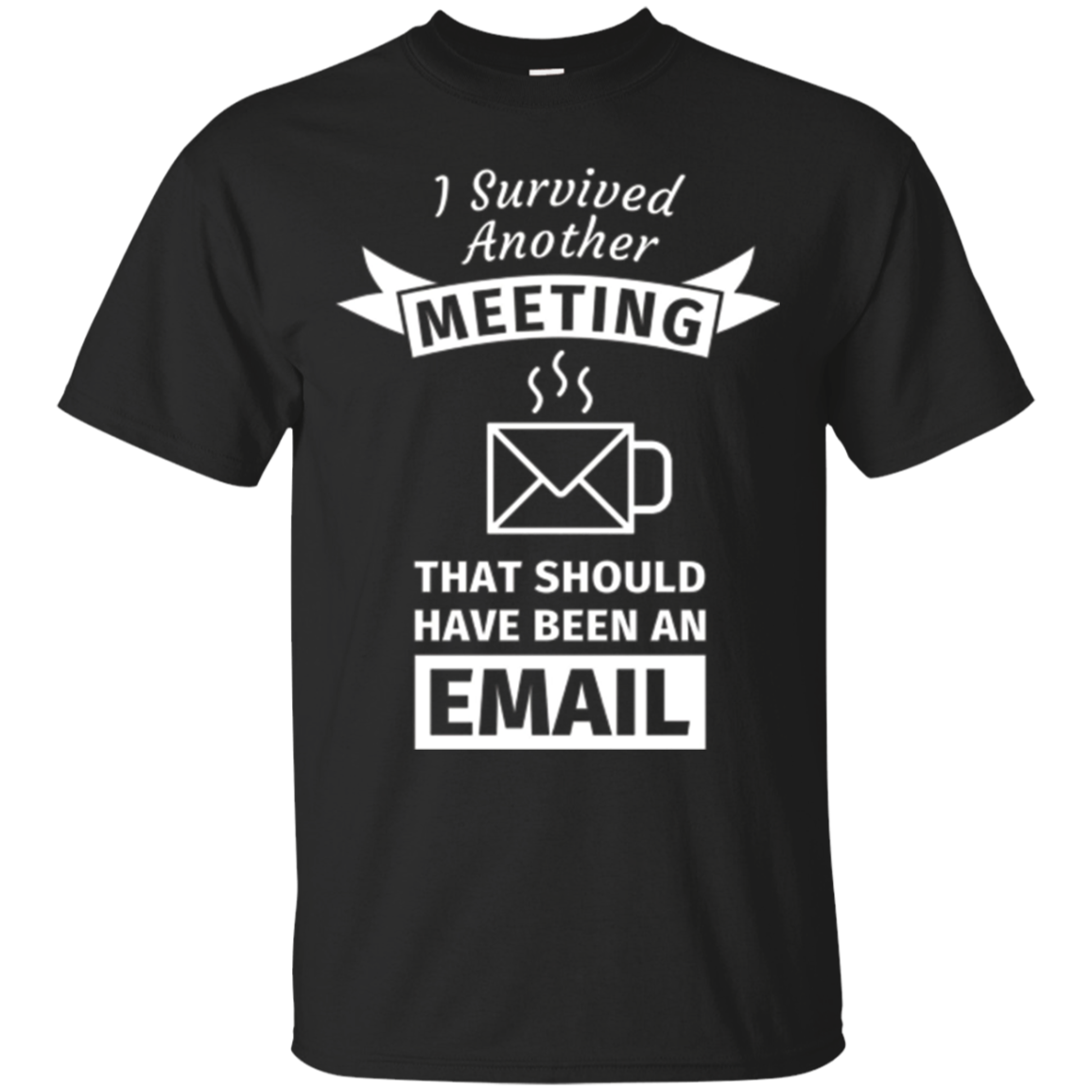 I Survived Another Meeting That Should Have Been Email Tee