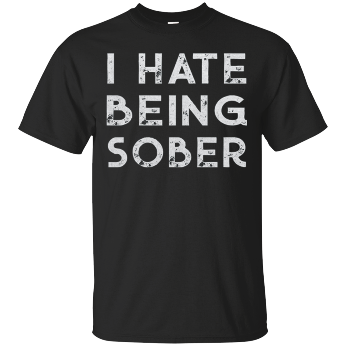 I hate being sober t-shirt