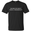 Image of Maybe We Don't Need A President - Limited Edition