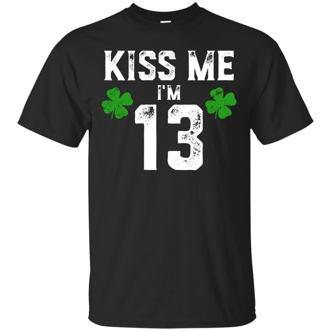 Kiss Me I'm 13 Shirt St Pattys Day Birthday Gift