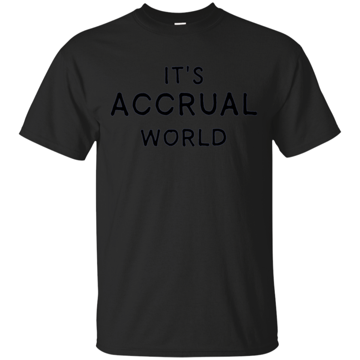 Its Accrual World Shirt, Accounting, Accountant Gifts