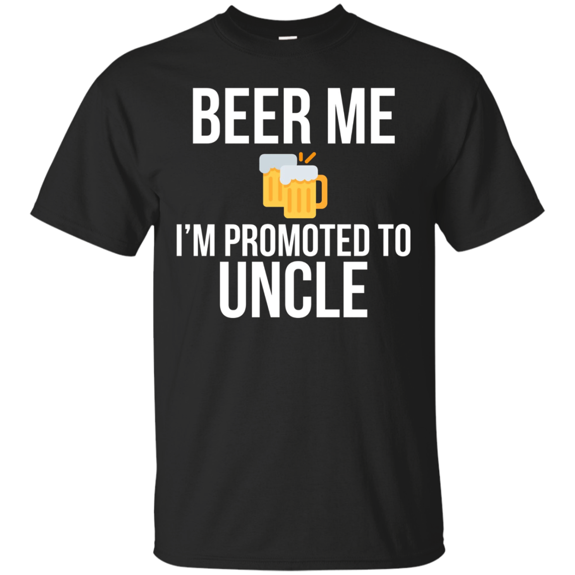 Beer Me I'm Promoted To Uncle T-Shirt