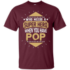 Image of Who needs a Super Hero when you have POP T Shirt