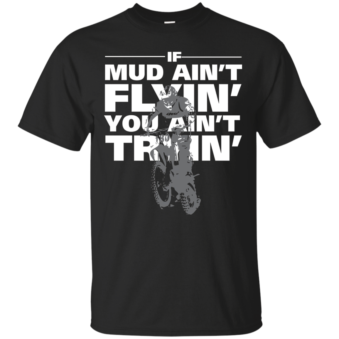 If Mud Ain't Flyin' You Ain't Tryin' Dirt Bike T-Shirt