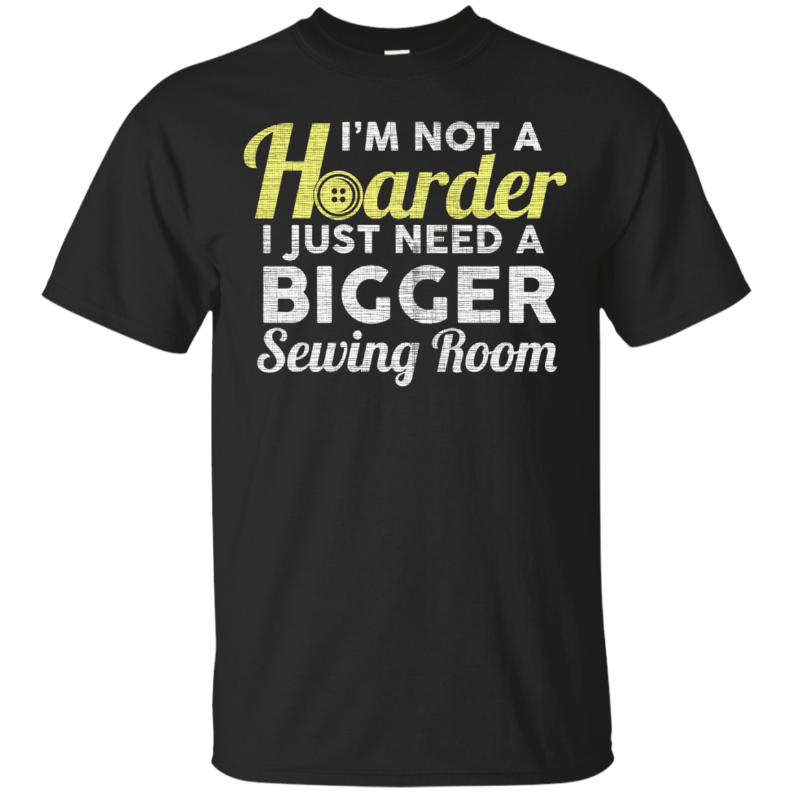 No Hoarder Need Bigger Sewing Room Quilter GIfts Apparel