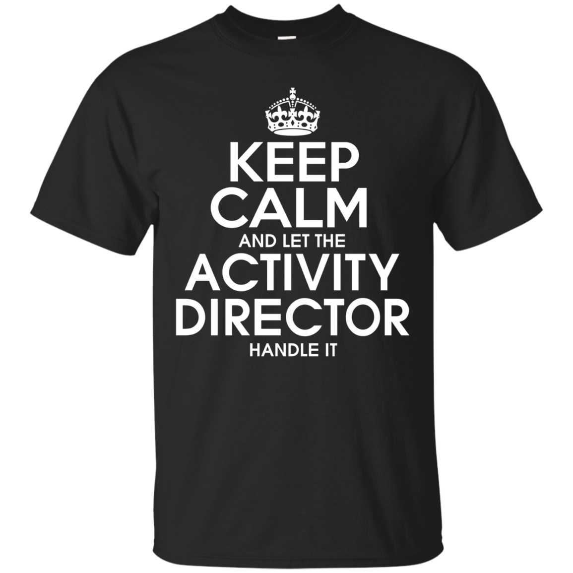 Keep calm and let the activity director handle it T Shirt