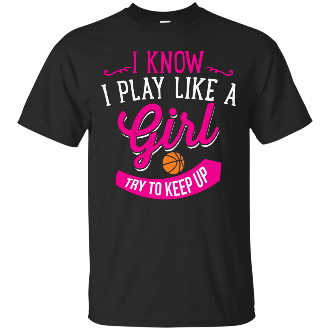 I Play Like A Girl Try to Keep Up Funny Basketball T-Shirt