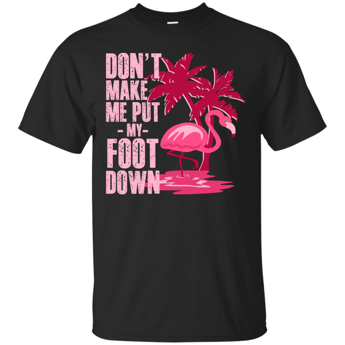 Don't Make Me Put My Foot Down Funny Flamingo T-Shirt