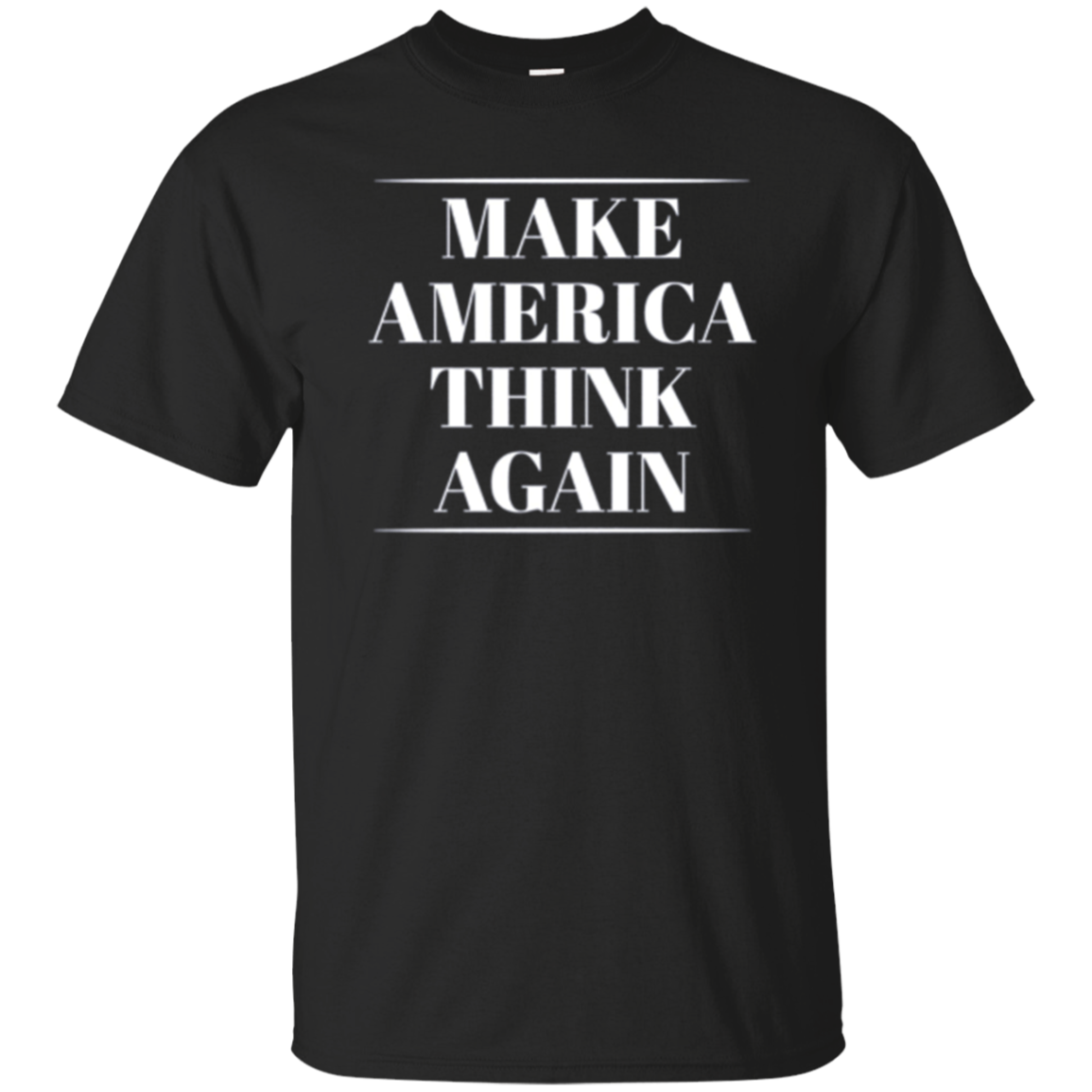 Make America Think Again T-Shirt - Anti-Trump Tee Shirt