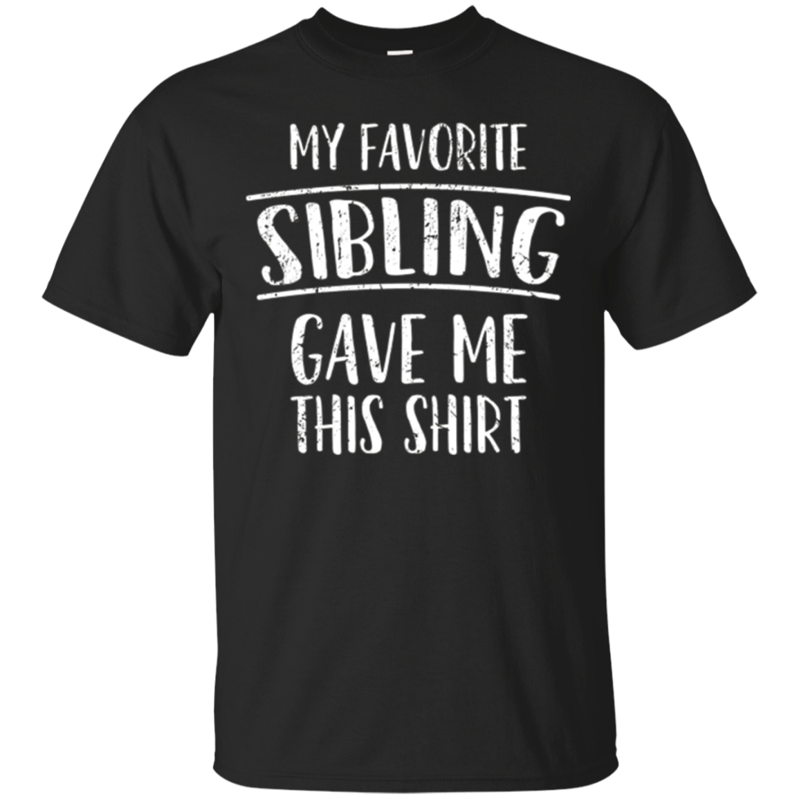 My Favorite Sibling Gave Me This Family Love Gift T-Shirt