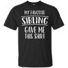 Image of My Favorite Sibling Gave Me This Family Love Gift T-Shirt