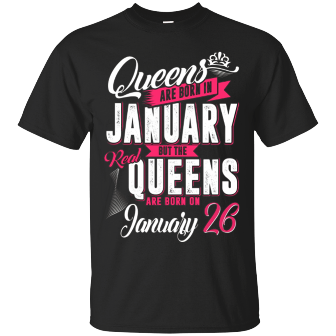 Real Queens Are Born On January 26 T-Shirt Birthday Shirt