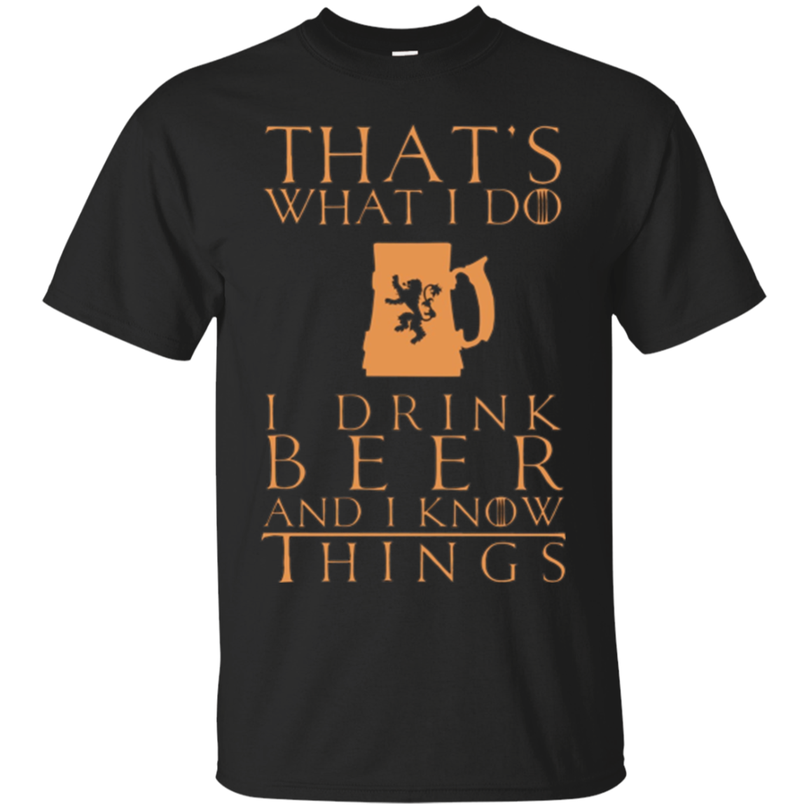 I Drink Beer And I Know Things Funny T-Shirt Cool Brew Gift