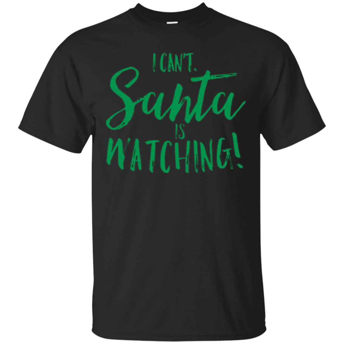 I Can't, Santa is Watching Funny Claus Christmas Party Shirt