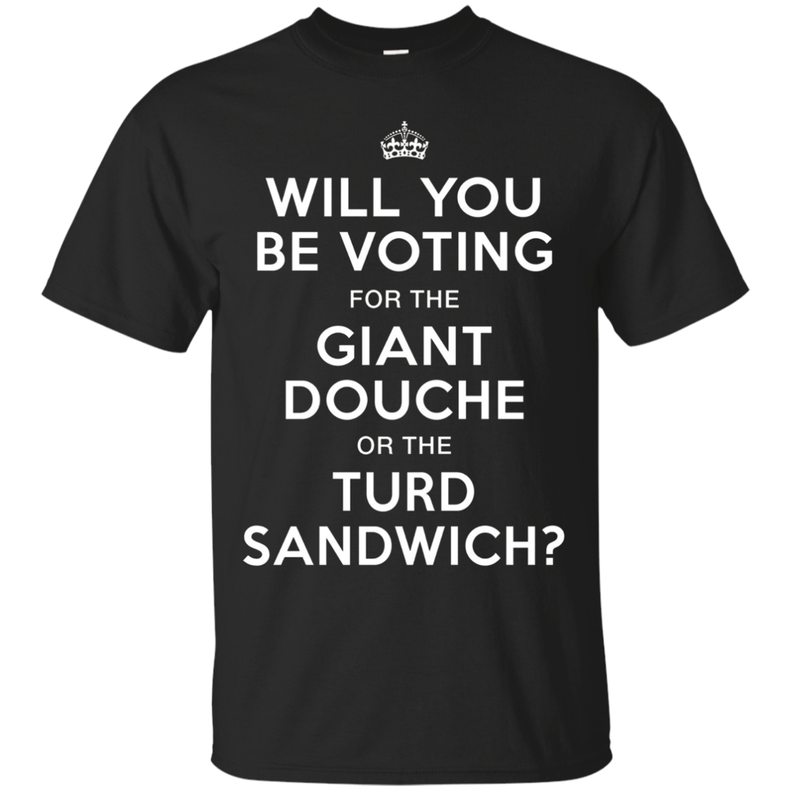 Voting for Giant Douche or Turd Sandwich Shirt