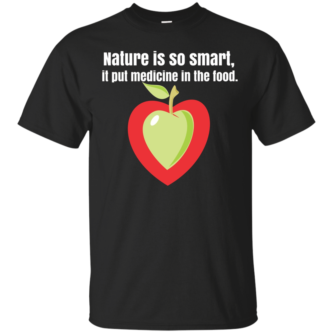 Nature is so smart, it put medicine in the food T-shirt