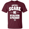 Image of You can't scare me my girlfriend is pregnant t-shirt