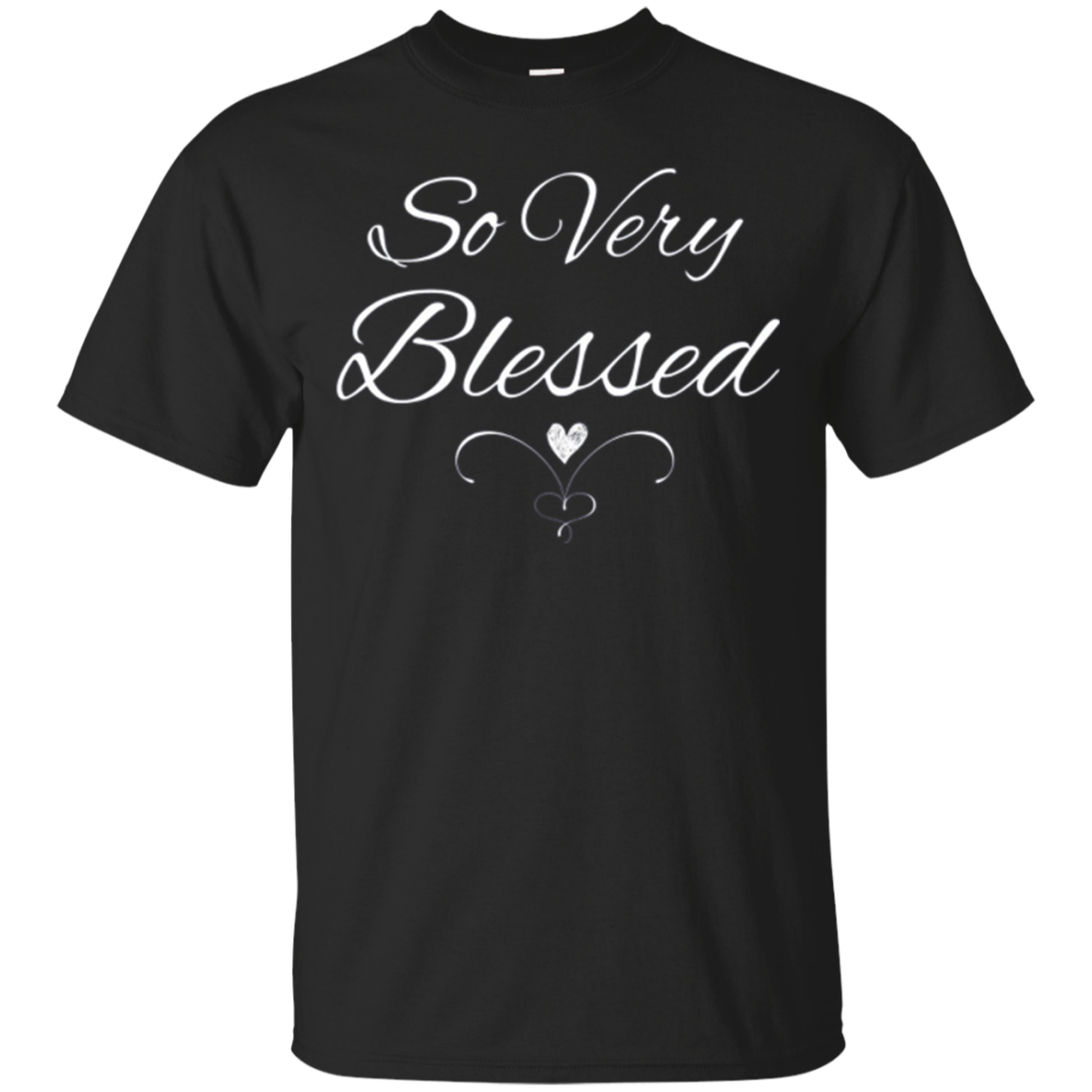 So Very Blessed Christian Faith Quote T-Shirt