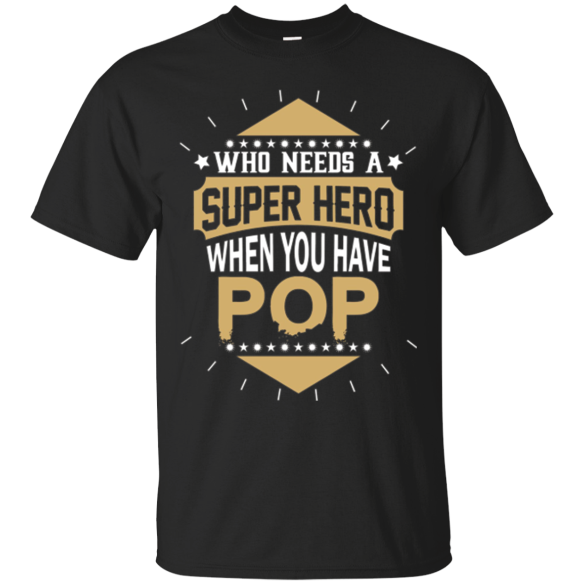 Who needs a Super Hero when you have POP T Shirt