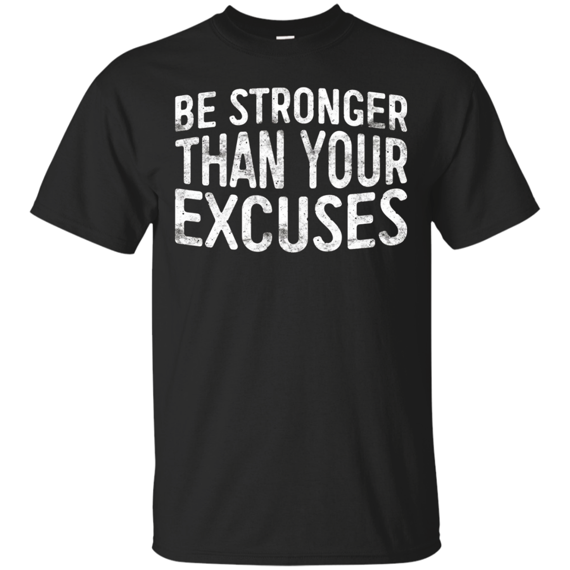 Be Stronger Than Your Excuses T-Shirt Motivational Gift