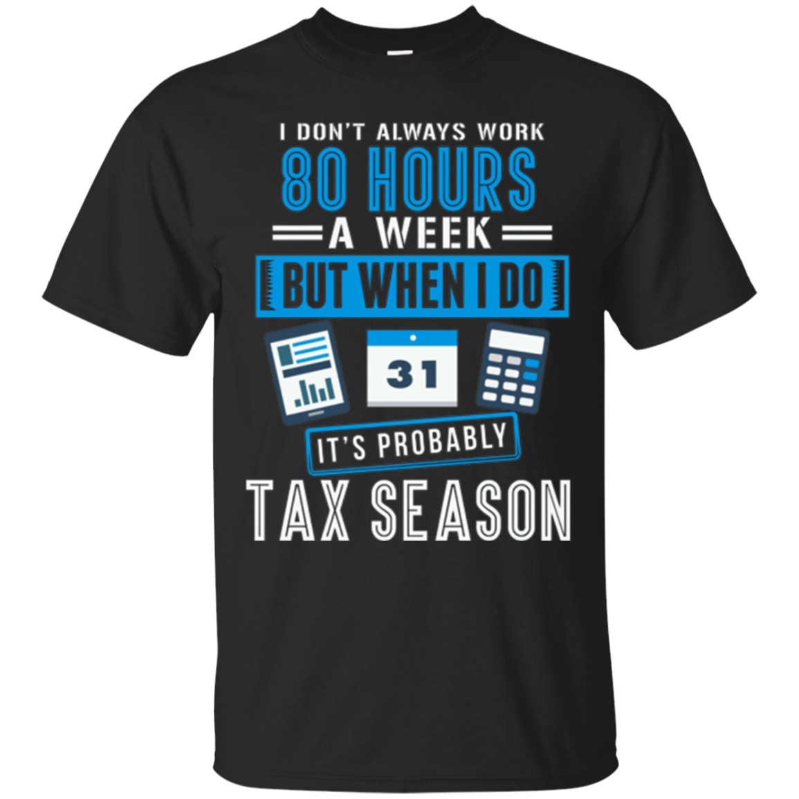 It's Probably Tax Season Funny Accountant T-Shirt
