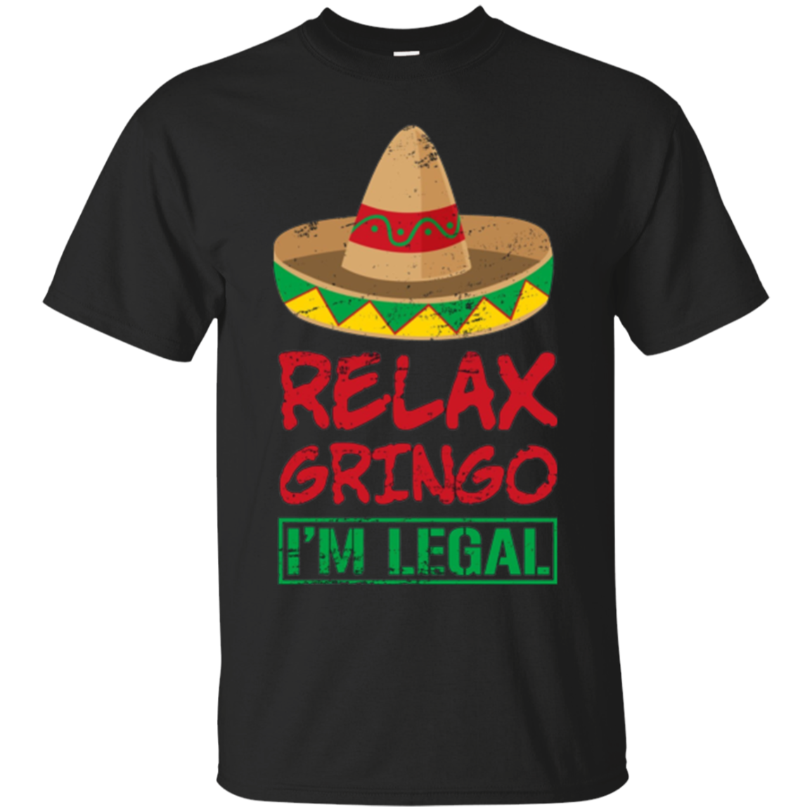 Relax Gringo I'm Legal T-Shirt Funny Mexican Tshirt Gifts