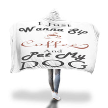 "Custom Hooded Blanket ""I Just Wanna Sip Coffee And Pet My Dog"""